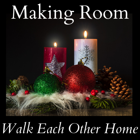 Series Title Making Room at top. Subtitle Walk Each Other Home is at bottom. An image of candles and ornaments shine against a dark background.