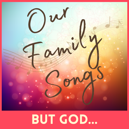 Series title Our Family Songs, sermon title But God...